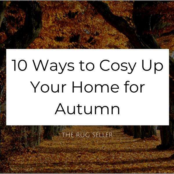 10 Ways to Cosy Up Your Home for Autumn