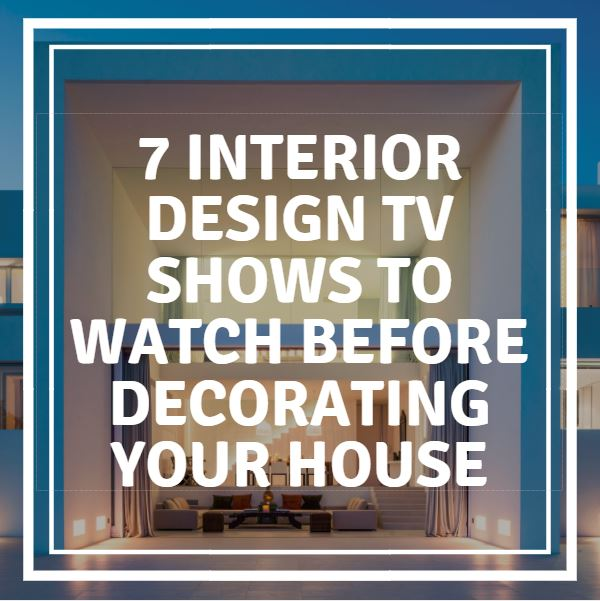 Interior Design TV Shows to Watch Before Decorating Your House