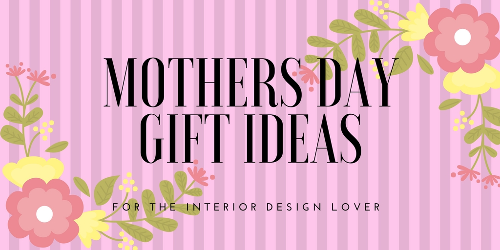 Mother\'s Day: Interior Design Gift Ideas She\'ll Love