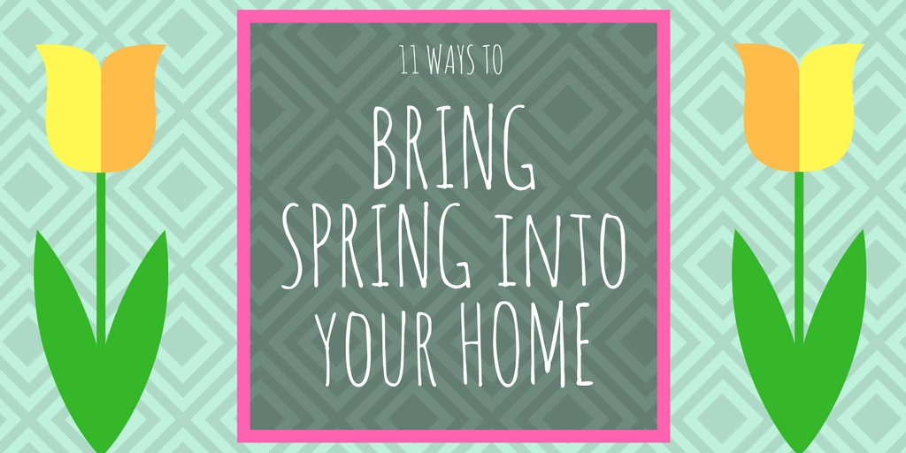 11 ways to bring spring into your home blog graphic