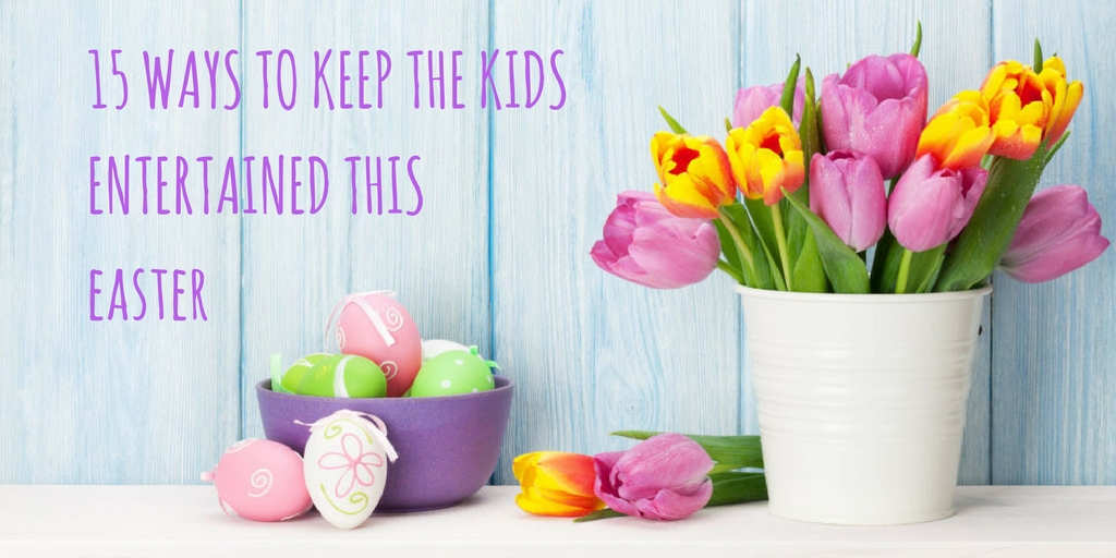 15 ways to keep the kids entertained this Easter graphic