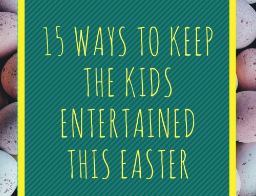 15 Ways To Entertain The Kids This Easter