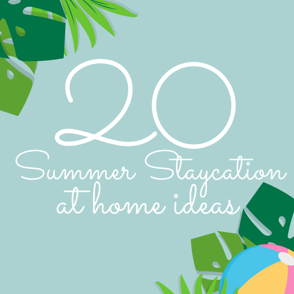 Summer Staycation at home ideas