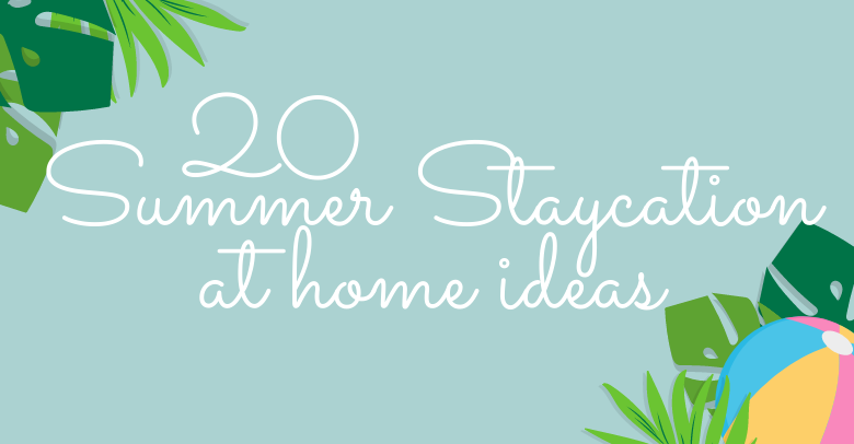 20 Summer Staycation at home activites title card