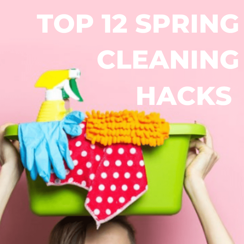 Top 12 Spring Cleaning Hacks